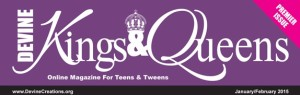 Devine Kings & Queens Online Magazine For Teens & Queens