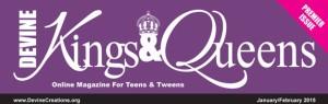 Devine Kings & Queens Online Magazine For Teens & Queens